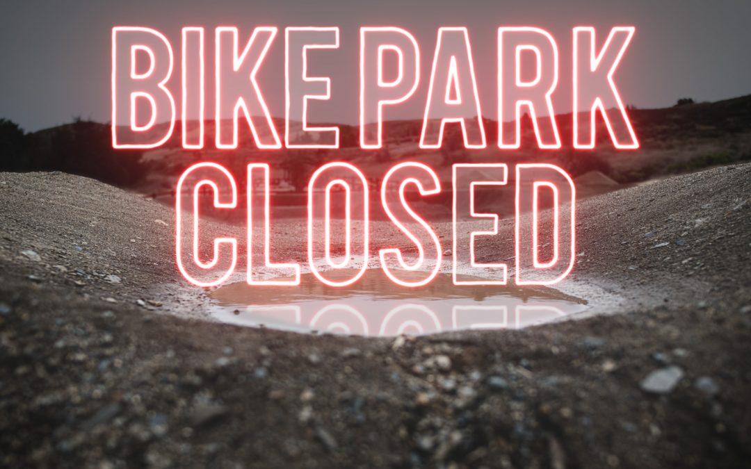 BIKE PARK CLOSED DUE TO RAIN 1/23